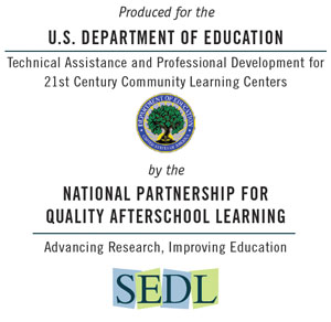 Produced for the U.S. Department of Education by the National Partnership for Quality Afterschool Learning housed at SEDL