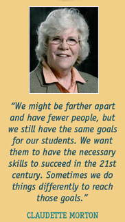 We might be farther apart and have fewer people, but we still have the same goals for our students. We want them to have the necessary skills to succeed in the 21st century. Sometimes we do things differently to reach those goals.  A quote from Claudette Morton.