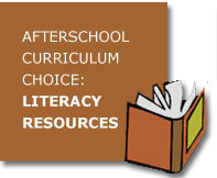 Afterschool                         Curriculum Choice: Literacy Resources