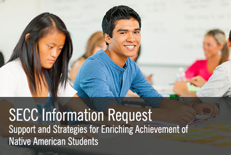 SECC Information Request: Support and Strategies for Enriching Achievement of Native American Students