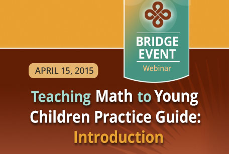 REL Southwest Bridge Event: Teaching Math to Young Children Practice Guide: Introduction