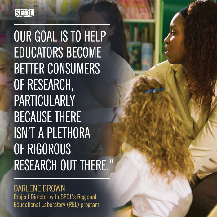 """""""The topic of charter schools is so new. Our goal is to help educators become better consumers of research, particularly because there isn't a plethora of rigorous research out there."""" –Darlene Brown, Project Director with SEDL's Regional Educational Laboratory (REL) program"""