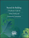 Picture of Cover - Beyond the Building: A Facilitation Guide for School, Family, and Community Connections